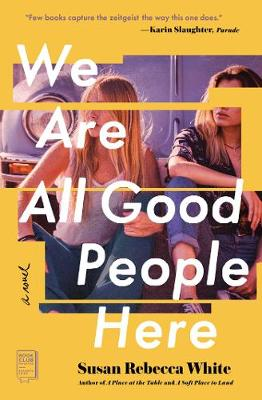 We Are All Good People Here: A Novel by Susan Rebecca White