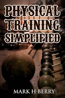 Physical Training Simplified by Mark H Berry