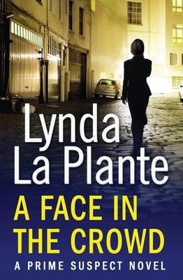 Prime Suspect 2: A Face in the Crowd by Lynda La Plante