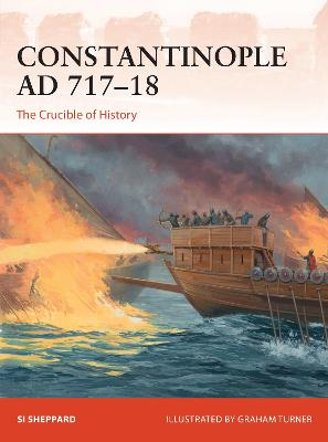 Constantinople AD 717-18: The Crucible of History by Si Sheppard