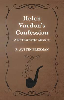 Helen Vardon's Confession (A Dr Thorndyke Mystery) by Richard Austin Freeman