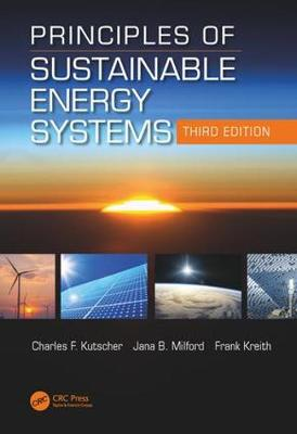 Principles of Sustainable Energy Systems, Third Edition by Charles F. Kutscher