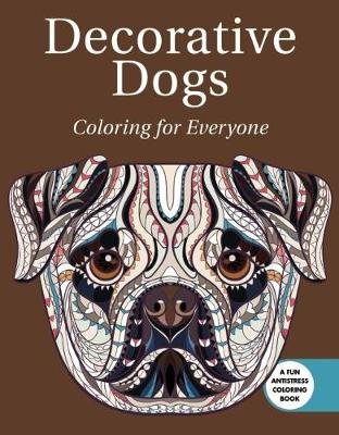 Decorative Dogs: Coloring for Everyone by Skyhorse Publishing