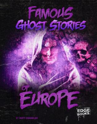 Famous Ghost Stories of Europe by Matt Chandler