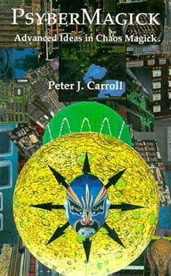 Psybermagick: Advanced Ideas in Chaos Magick by Peter Carroll