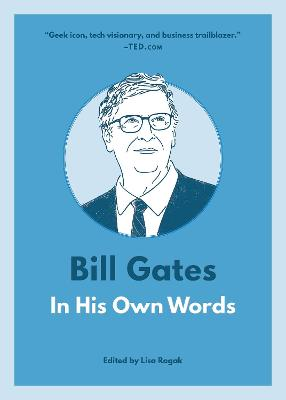 Bill Gates: In His Own Words: In His Own Words by Lisa Rogak