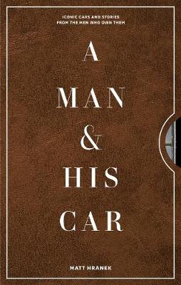 A Man & His Car: Iconic Cars and Stories from the Men Who Love Them book