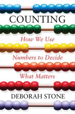 Counting: How We Use Numbers to Decide What Matters by Deborah Stone