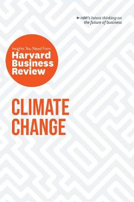 Climate Change: The Insights You Need from Harvard Business Review: The Insights You Need from Harvard Business Review by Harvard Business Review