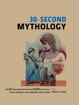 30-Second Mythology by Robert A. Segal