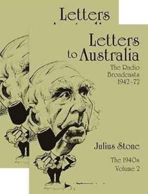 Letters to Australia: The Radio Broadcasts . the 1940s, Volume 1 and 2 by Julius Stone