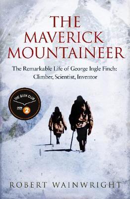 The Maverick Mountaineer by Robert Wainwright
