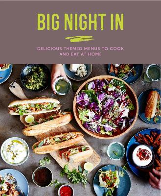 Big Night In: Delicious Themed Menus to Cook & Eat at Home by Katherine Bebo