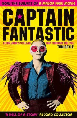Captain Fantastic: Elton John's Stellar Trip Through the '70s book