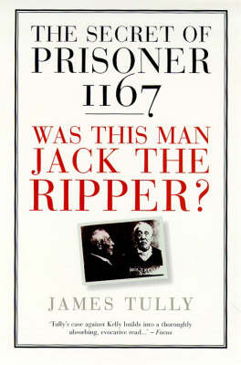 The Secret of Prisoner 1167: Was This Man Jack the Ripper? by James Tully
