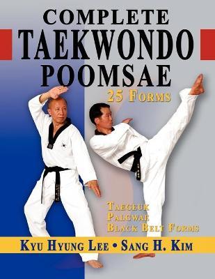 Complete Taekwondo Poomsae by Sang H Kim