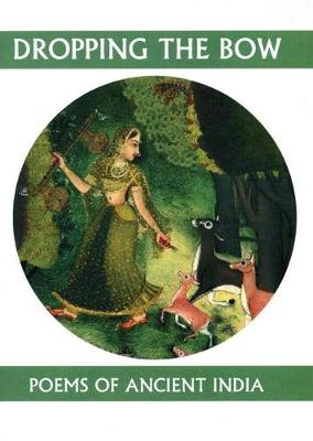Dropping the Bow: Poems of Ancient India by Andrew Schelling