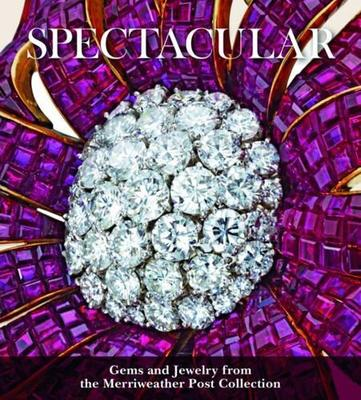 Spectacular: Gems and Jewelry from the Merriweather Post Collection by Liana Paredes