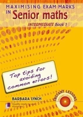 Maximising Exam Marks in Senior Maths by Barbara Lynch