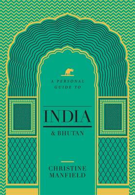 A Personal Guide To India And Bhutan by Christine Manfield