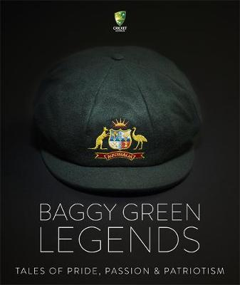 Baggy Green Legends: Tales of Pride, Passion and Patriotism by Martin Lenehan