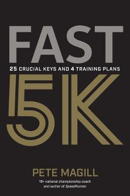 Fast 5K: 25 Crucial Keys and 4 Training Plans by Pete Magill