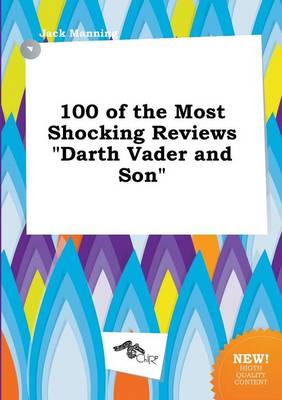 100 of the Most Shocking Reviews Darth Vader and Son by Jack Manning