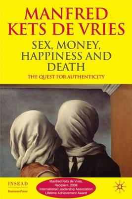 Sex, Money, Happiness, and Death: The Quest for Authenticity by Manfred F. R. Kets de Vries