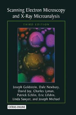 Scanning Electron Microscopy and X-Ray Microanalysis: Third Edition by Joseph Goldstein