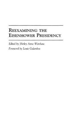 Reexamining the Eisenhower Presidency by Shirley Anne Warshaw