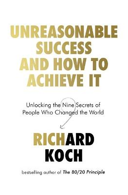 Unreasonable Success and How to Achieve It: Unlocking the Nine Secrets of People Who Changed the World book