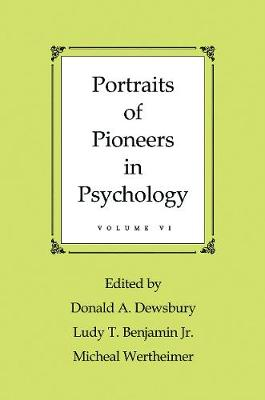 Portraits of Pioneers in Psychology: Volume VI by Donald A. Dewsbury