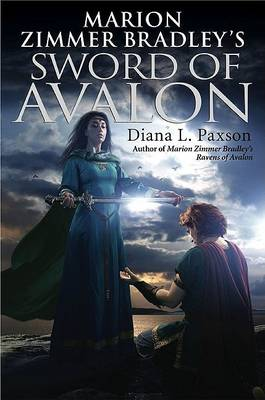 Marion Zimmer Bradley's Sword of Avalon by Diana L. Paxson