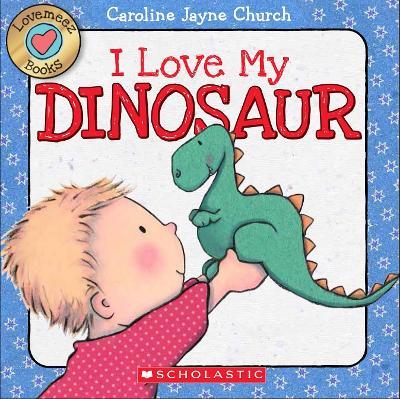 Lovemeez: I Love My Dinosaur by Caroline Jayne Church