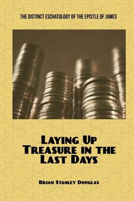 Laying Up Treasure in the Last Days: The Distinct Eschatology of the Epistle of James book