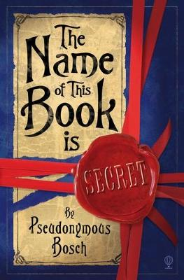 The Name of This Book is Secret by Pseudonymous Bosch