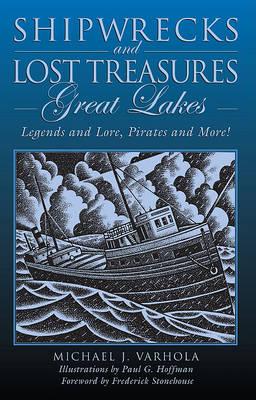 Shipwrecks and Lost Treasures: Great Lakes Shipwrecks and Lost Treasures: Great Lakes Great Lakes by Michael Varhola