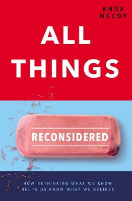 All Things Reconsidered: How Rethinking What We Know Helps Us Know What We Believe book