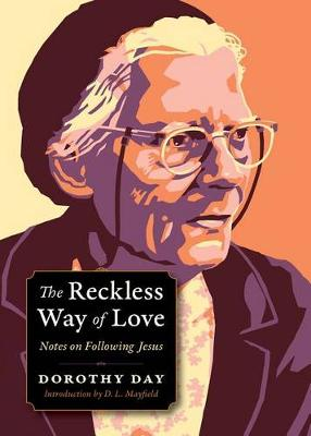The Reckless Way of Love by Dorothy Day