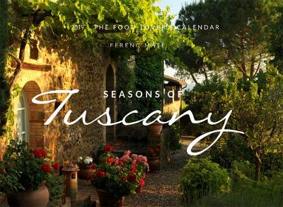 The Seasons Of Tuscany Calendar 2019: The Food-Lover's Calendar by Ferenc Mate