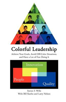 Colorful Leadership Achieve Your Goals, Avoid Off-Color Situations, and Have a Lot of Fun Doing It book