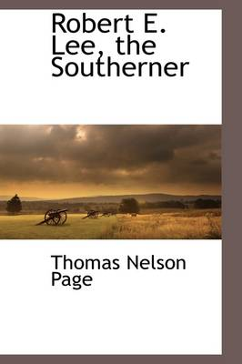 Robert E. Lee, the Southerner by Thomas Nelson Page