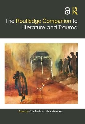 The Routledge Companion to Literature and Trauma by Colin Davis