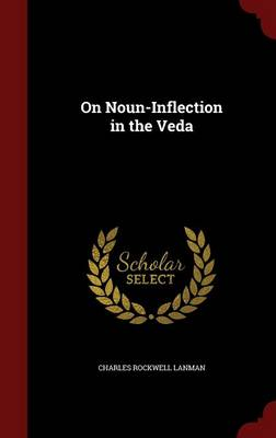 On Noun-Inflection in the Veda by Charles Rockwell Lanman