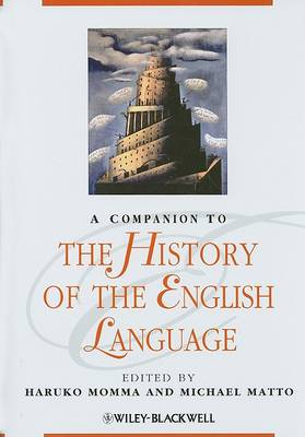 A Companion to the History of the English Language by Haruko Momma