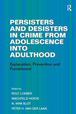 Persisters and Desisters in Crime from Adolescence into Adulthood by Machteld Hoeve