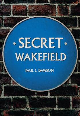 Secret Wakefield by Paul L. Dawson