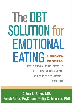 The DBT (R) Solution for Emotional Eating by Debra L. Safer