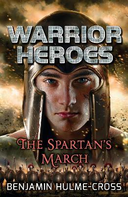 Warrior Heroes: The Spartan's March by Benjamin Hulme-Cross