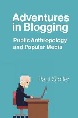 Adventures in Blogging by Paul Stoller